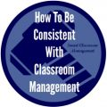 Smart Classroom Management: How To Be Consistent With Classroom Management