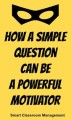 How A Simple Question Can Be A Powerful Motivator
