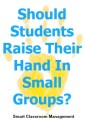 Should Students Raise Their Hand In Small Groups?