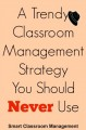 A Trendy Classroom Management Strategy You Should Never Use