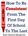 Smart Classroom Management: How To Be Consistent From The First Day Of School To The Last
