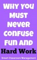 Smart Classroom Management: Why You Must Never Confuse Fun And Hard work