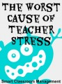 Smart Classroom Management: The Worst Cause Of Teacher Stress