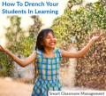 Smart Classroom Management: How To Drench Your Students In Learning