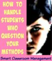Smart Classroom Management: How To Handle Students Who Question Your Methods