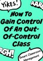 Smart Classroom Management: How To Gain Control Of An Out-Of-Control Class