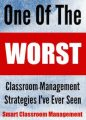 Smart Classroom Management: One Of The Worst Classroom Management Strategies I've Ever Seen