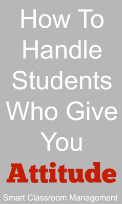 Smart Classroom Management: How To Handle Students Who Give You Attitude