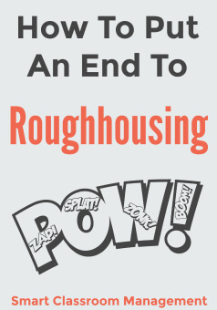 Smart Classroom Management: How To Put An End To Roughhousing