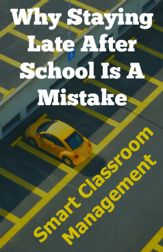 Smart Classroom Management: Why Staying Late After School Is A Mistake