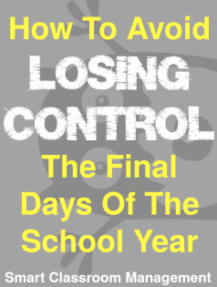 Smart Classroom Management: How To Avoid Losing Control The Final Days Of The School Year