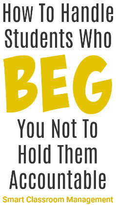 Smart Classroom Management: How To Handle Students Who Beg You Not To Hold The Accountable: How To Handle Students Who Beg You Not To Hold Them Accountable