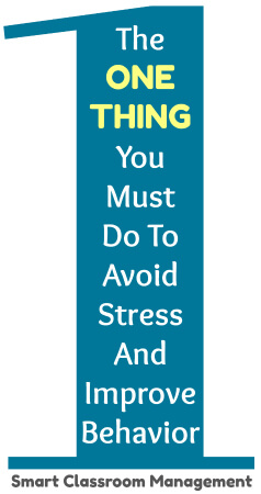 Smart Classroom Management: The One Thing You Must Do To Avoid Stress And Improve Behavior