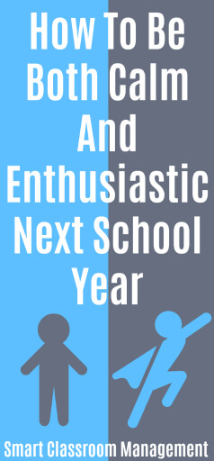 Smart Classroom Management: How To Be Both Calm And Enthusiastic Next School Year