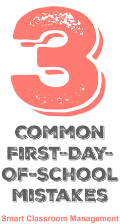 Smart Classroom Management: 3 Common First Day Of School Mistakes