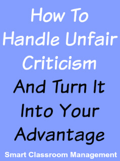 Smart Classroom Management: How To Handle Unfair Criticism And Turn It Into Your Advantage