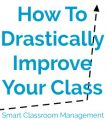 Smart Classroom Management: How To Drastically Improve Your Class