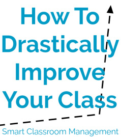 How To Drastically Improve Your Class - Smart Classroom Management