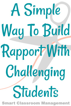 Smart Classroom Management: A Simple Way To Build Rapport With Challenging Students