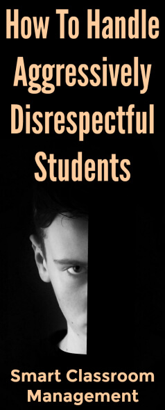 How To Handle Aggressively Disrespectful Students - Smart Classroom Management