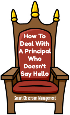 How To Deal With A Principal Who Doesn't Say Hello - Smart Classroom Management