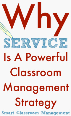 Why Service Is A Powerful Classroom Management Strategy - Smart Classroom Management