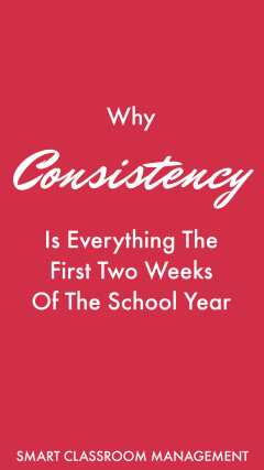 Why Consistency Is Everything The First Two Weeks Of The School Year - Smart Classroom Management