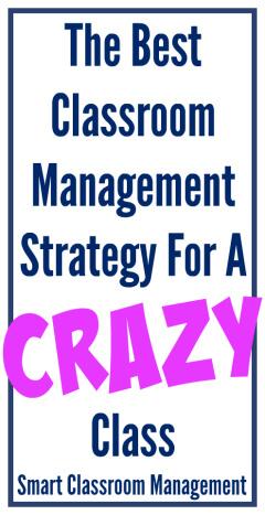 Smart Classroom Management: The Best Classroom Management Strategy For A Crazy Class