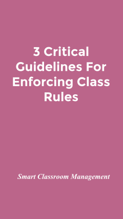 Smart Classroom Management: 3 Critical Guidelines For Enforcing Class Rules